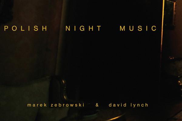 Album: Polish Night Music by David Lynch and Marek Zebrowski